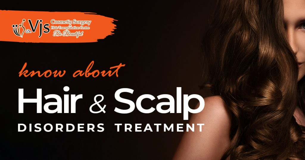 know about hair and scalp disorders treatment