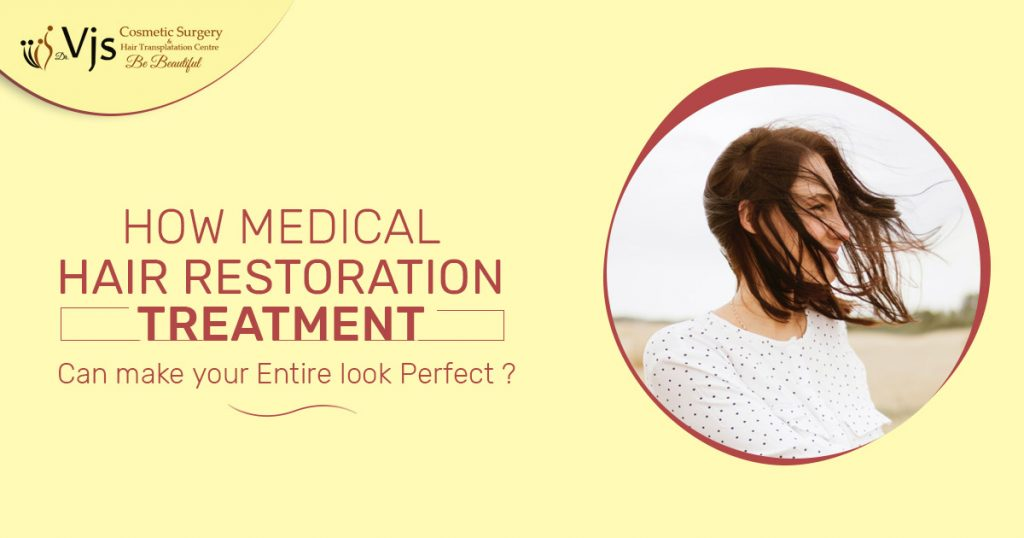 How Medical hair restoration treatment can make your entire look perfect