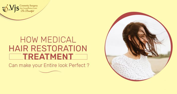 How Medical hair restoration treatment can make your entire look perfect?