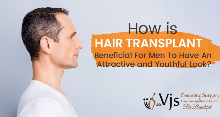 How is hair transplant beneficial for men to have an attractive and youthful look?