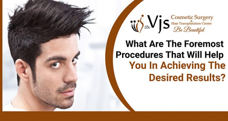 What are the foremost procedures that will help you in achieving the desired results?