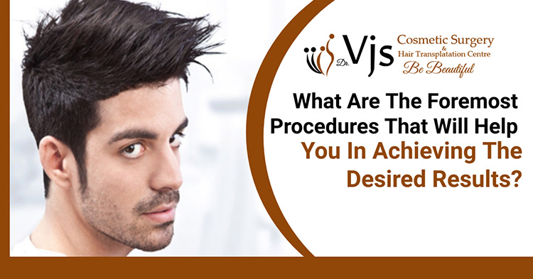 What are the foremost procedures that will help you in achieving the desired results
