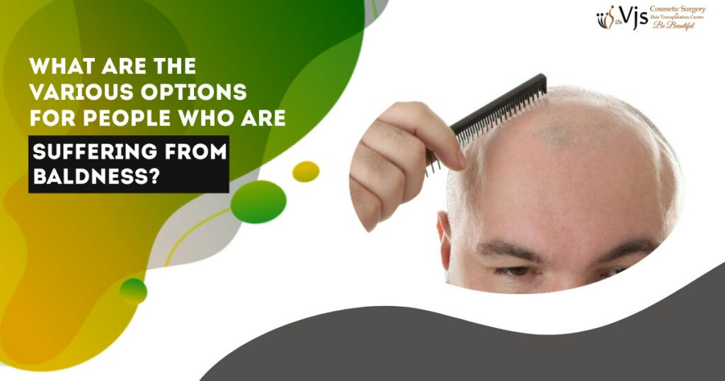 What are the various options for people who are suffering from baldness