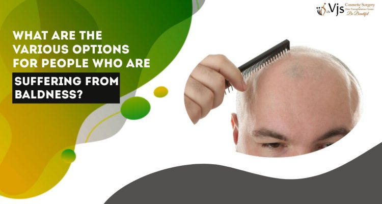 What are the various options for people who are suffering from baldness?