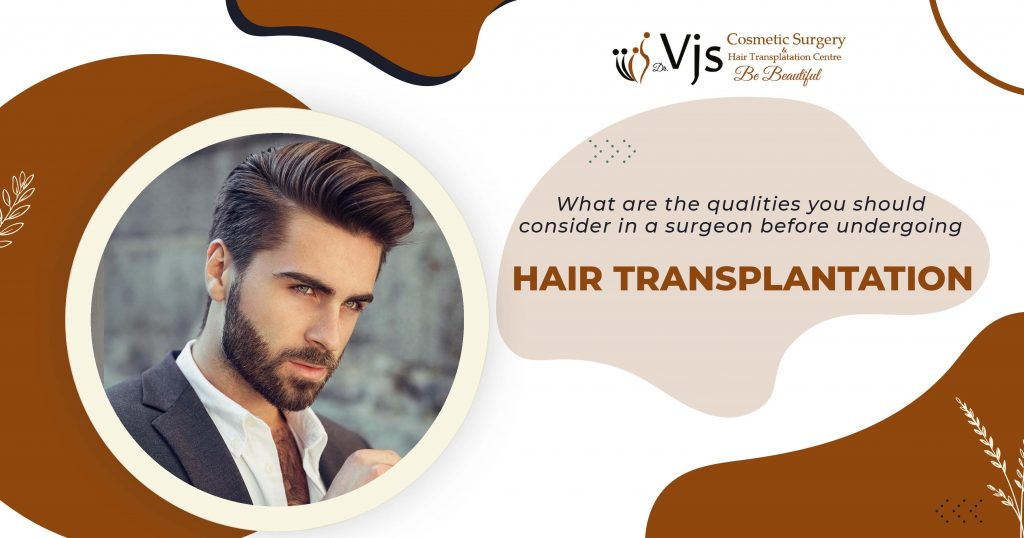 What are the qualities you should consider in a surgeon before undergoing hair transplantation