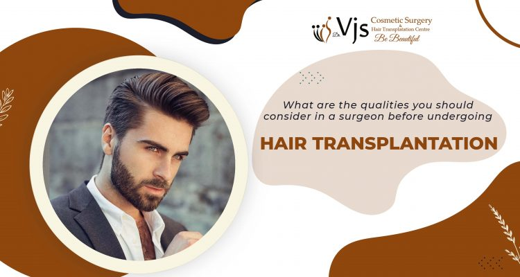 What are the qualities you should consider in a surgeon before undergoing hair transplantation?