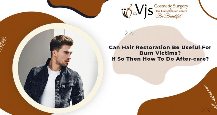 Can hair restoration be useful for burn victims? If so then how to do after-care?