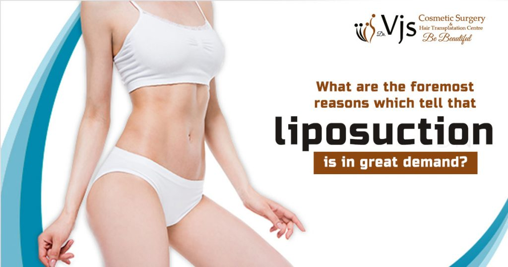 What are the foremost reasons which tell that liposuction is in great demand