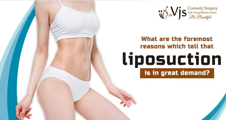 What are the foremost reasons which tell that liposuction is in great demand?