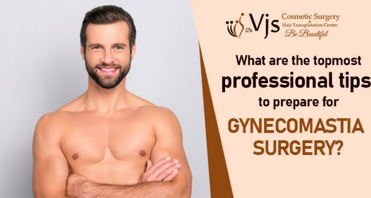 What are the topmost professional tips to prepare for gynecomastia surgery?