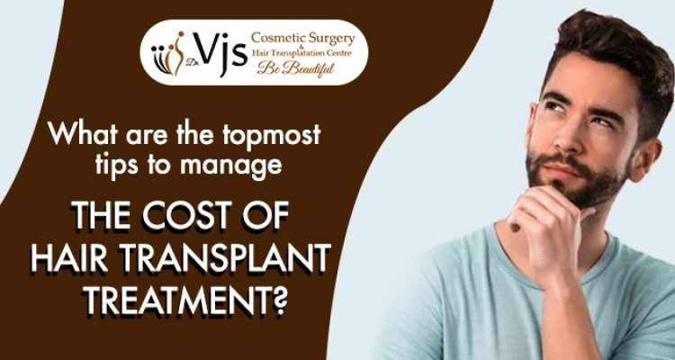 What are the topmost tips to manage the cost of hair transplant treatment?