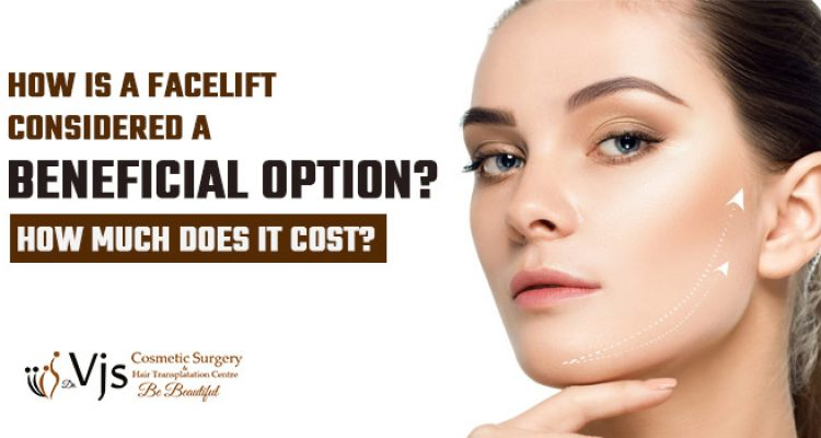 How is a facelift considered a beneficial option? How much does it cost?
