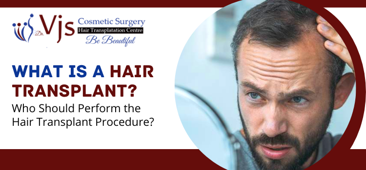 What is a hair transplant Who should perform the hair transplant procedure